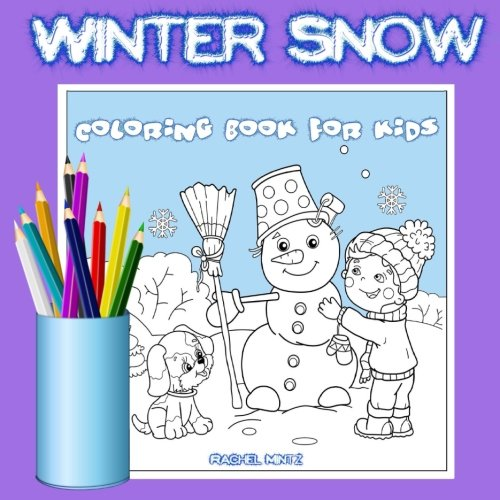 Winter Snow Coloring Book For Kids: Snowman, Snow Flakes, Ski, Ice Skating - Seasons Series Colouring Book for Boys & Girls Ages 4-7 (Coloring Books For Kids) (Volume 53)