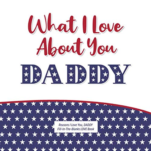 (What I Love About Daddy: Reasons I Love You, DADDY - Fill in the blanks LOVE book (red white)