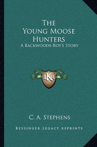 Download The Young Moose Hunters: A Backwoods-Boy's Story pdf epub