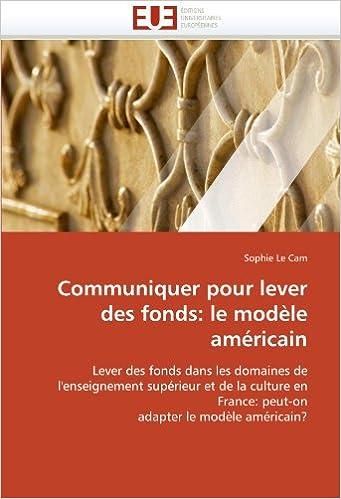 Lire en ligne Communiquer pour lever des fonds: le modèle américain: Lever des fonds dans les domaines de l'enseignement supérieur et de la culture en France: peut-on adapter le modèle américain? pdf ebook