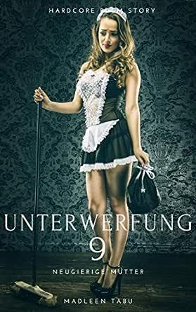Unterwerfung 9: Neugierige Mutter - BDSM Sex Roman (German