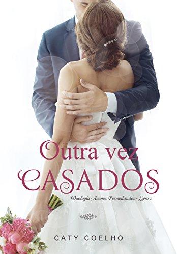 Outra vez casados (Duologia Amores Premeditados Livro 1) por [Coelho, Caty]