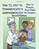 img - for The O, My in Tonsillectomy & Adenoidectomy: How to Prepare Your Child for Surgery, a Parent's Manual, 2nd Edition (Growing With Love) book / textbook / text book