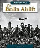The Berlin Airlift, Michael Burgan, 075652024X