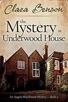 The Mystery at Underwood House (An Angela Marchmont Mystery Book 2) by [Benson, Clara]