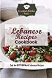 Lebanese Recipes Cookbook: Only the BEST Old World Lebanese Recipes (Essential Kitchen Series)