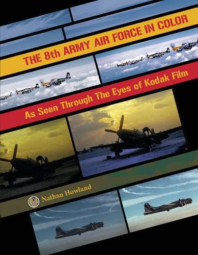 The 8th Army Air Force in Color: As Seen Through The Eyes of Kodak Film (8th Army Ww2)