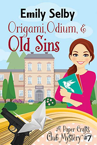 Origami, Odium and Old Sins (Paper Crafts Club Mystery Book 7) by [Selby, Emily]