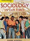Sociology in Our Times : The Essentials, Kendall, Diana Elizabeth, 0495506923