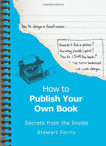 How to Publish Your Own Book: Secrets from the Inside PDF