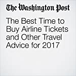 The Best Time to Buy Airline Tickets and Other Travel Advice for 2017 | Andrea Sachs