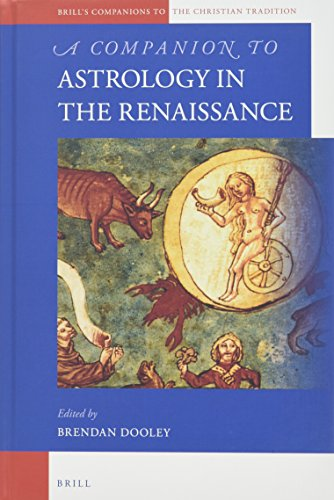 A Companion to Astrology in the Renaissance (Brill's Companions to the Christian Tradition)
