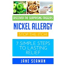 Nickel Allergy: Stop the Itch! 7 Simple Steps to Lasting Relief