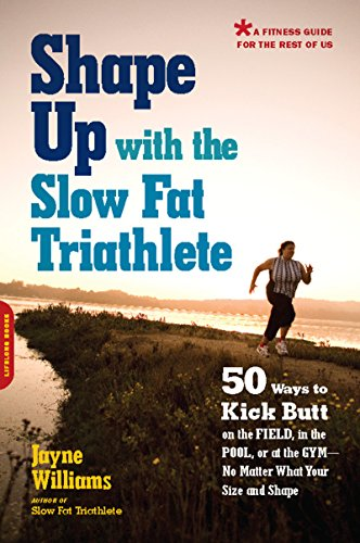 (Shape Up with the Slow Fat Triathlete: 50 Ways to Kick Butt on the Field, in the Pool, or at the Gym--No Matter What Your Size and Shape)