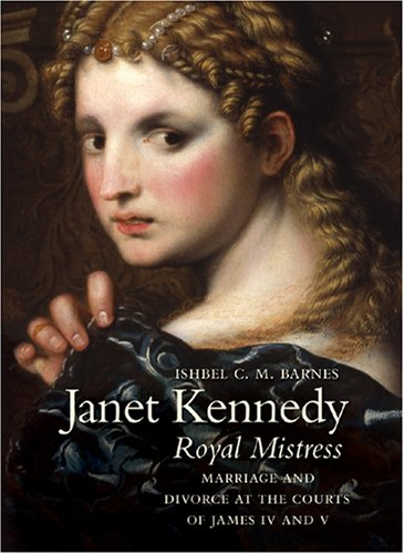 Janet Kennedy, Royal Mistress: Marriage and Divorce at the Courts of