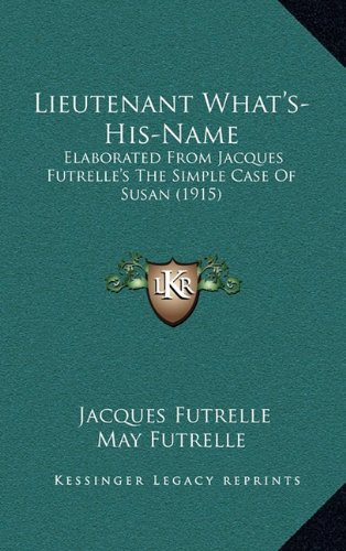 Download Lieutenant What's-His-Name: Elaborated From Jacques Futrelle's The Simple Case Of Susan (1915) pdf epub