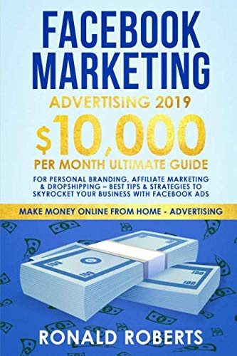 Facebook Marketing Advertising 2019: 10,000/month ultimate Guide for Personal Branding, Affiliate Marketing & Dropshipping - Best Tips & Strategies to ... Facebook ADS (Make Money Online Advertising) (10 Small Business Social Media Marketing Tips)