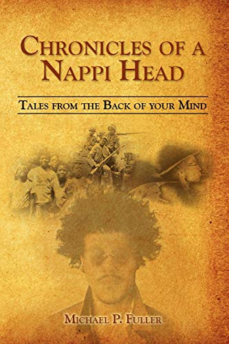 Book: Chronicles of A Nappi Head - Tales from the Back of Your Mind by Michael P Fuller