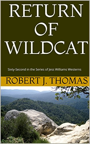 RETURN OF WILDCAT: Sixty-Second in the Series of Jess Williams Westerns (A Jess Williams Western Book 62)