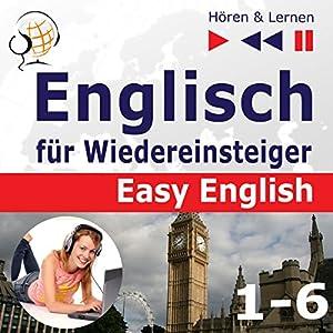 Englisch für Wiedereinsteiger - Easy English - Niveau A2 bis B2 (Hören & Lernen 1-6) Hörbuch