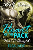 Heart of the Pack: Part 3 ~ Caught: Paranormal Shapeshifter BBW Romance Serial (Wolf Born-Heart of the Pack)