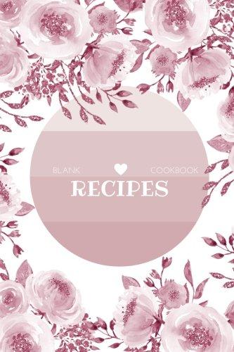 Download Blank Cookbook: Blank Cookbook 6x9 ( Recipes & Notes, Cookbook Journal, Cooking Journal, Cooking Notebook, Blank Cookbook Journal, Cooking Gift Series) (Volume 56) PDF