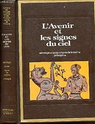 L'AVENIR ET LES SIGNES DU CIEL / ASTROLOGIE - TAROTS - LIGNES DE LA MAIN - PRESAGES / COLLECTION 'L'UNIVERS DES SCIENCES OCCULTES ET DES POUVOIRS SECRETS DE L'HOMME'. par Gwenc'hlan Le Scouëzec