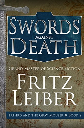 Swords Against Death (Fafhrd and the Gray Mouser Book 2)