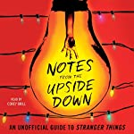 Notes from the Upside Down: An Unofficial Guide to Stranger Things | Guy Adams
