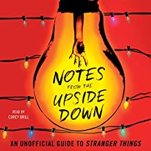 Notes from the Upside Down: An Unofficial Guide to Stranger Things Audiobook by Guy Adams Narrated by Corey Brill