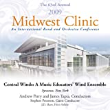 2009 Midwest Clinic - Central Winds: A Music Educators' Wind Ensemble
