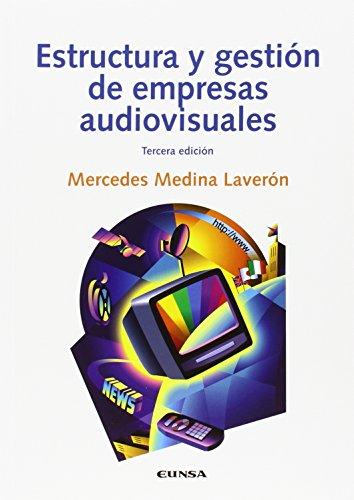 Descargar Libro Estructura Y Gestión De Empresas Audiovisuales, 3ª Ed. Mercedes Medina Laverón