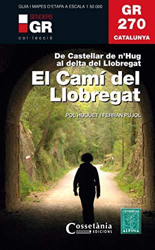 GR 270 - El Camí del Llobregat 1: 50.000: De Castellar de n'Hug al Delta de Llobregat (Senders de Catalunya) por Huguet i Estrada, Pol,Pujol Ferrer , Ferran
