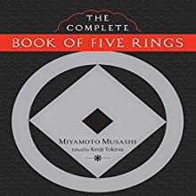 The Complete Book of Five Rings | Livre audio Auteur(s) : Miyamoto Musashi, Kenji Tokitsu (editor and translator) Narrateur(s) : Brian Nishii