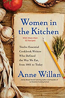 Book Cover: Women in the Kitchen: Twelve Essential Cookbook Writers Who Defined the Way We Eat, from 1661 to Today
