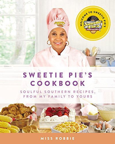 Sweetie Pie's Cookbook: Soulful Southern Recipes, from My Family to Yours by Robbie Montgomery, Tim Norman