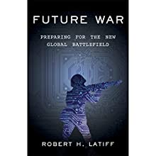 Future War: Preparing for the New Global Battlefield Audiobook by Robert H. Latiff Narrated by Johnathan McClain