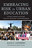 Embracing Risk in Urban Education, Alice E. Ginsberg, 1607099489