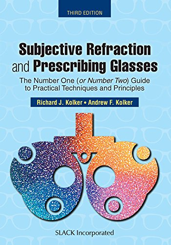 Subjective Refraction and Prescribing Glasses: The Number One (or Number Two) Guide to Practical Techniques and Principles, Third Edition