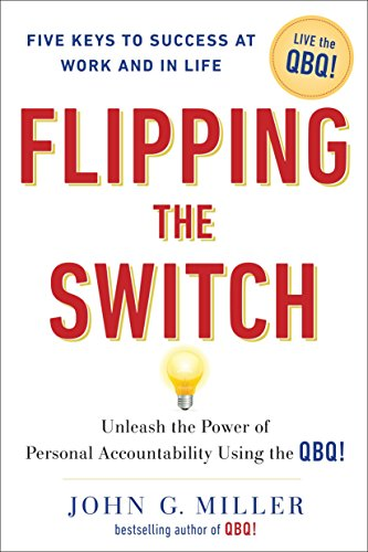 Pdf Bibles Flipping the Switch: Unleash the Power of Personal Accountability Using the QBQ!