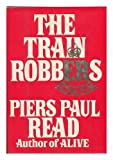 The Train Robbers, Piers Paul Read, 0397012837