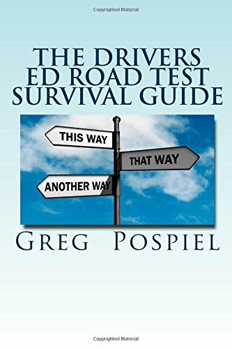 The Drivers Ed Road Test Survival Guide: Passing The Road Test