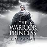 The Warrior Princess | K. M. Ashman