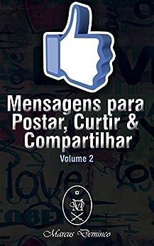 Mensagens para Postar, Curtir & Compartilhar: Volume 2 por [Deminco, Marcus]