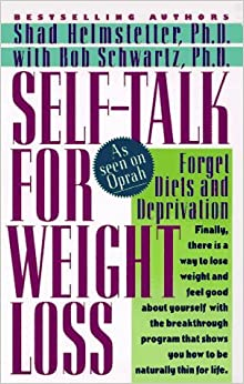 Self-Talk for Weight Loss: Lose Weight, Keep It Off, and Never Diet Again by Shad Helmstetter (1996-05-03)