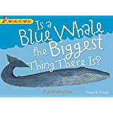 Is A Blue Whale The Biggest Thing There is?: A book about size (Wonderwise)