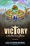 Victory in the Spiritual Garden: A DIY at-home retreat that takes you deep into the presence of God (The Garden Series)