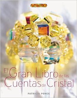 El Gran Libro De Las Cuentas De Cristal/ The Great Book of Crystal Beads (Spanish Edition): Patricia Ponce: 9788496550544: Amazon.com: Books