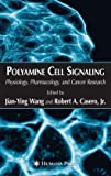 Polyamine Cell Signaling : Physiology, Pharmacology, and Cancer Research, , 1588296253