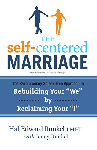 The Self-Centered Marriage: The Revolutionary ScreamFree Approach to Rebuilding Your We by Reclaiming Your I